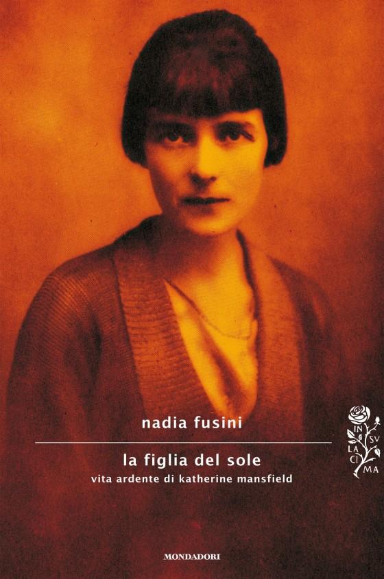 La figlia del sole (vita ardente di Katherine Mansfield) di Nadia Fusini